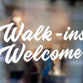 Walk ins Welcome Sign-window sticker decal