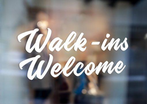 Walk ins Welcome Sign-window sticker decal
